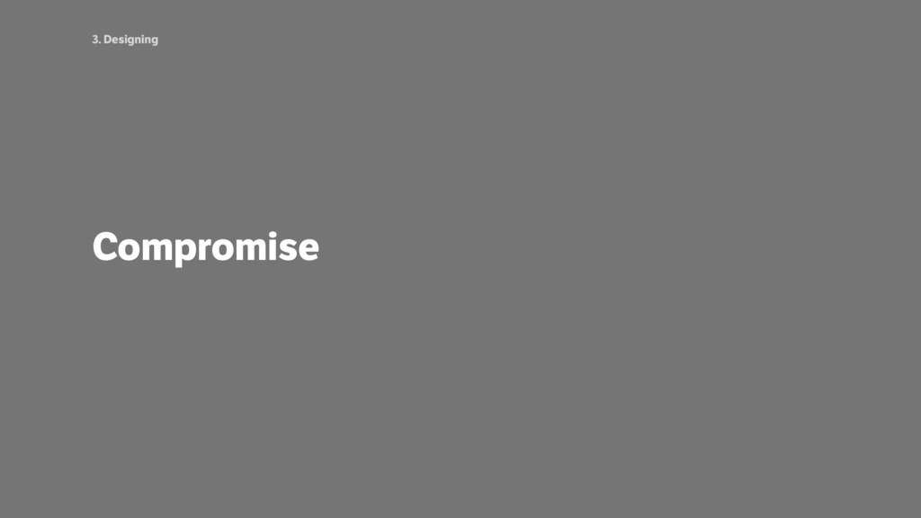 3. Designing Compromise
