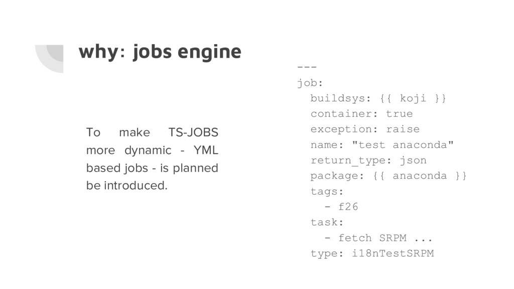 why: jobs engine --- job: buildsys: {{ koji }} ...
