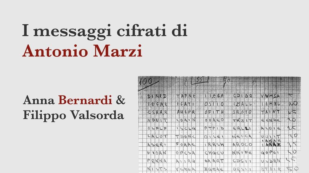 I messaggi cifrati di Antonio Marzi Anna Bernar...