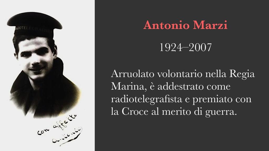 Antonio Marzi 1924–2007 Arruolato volontario ne...