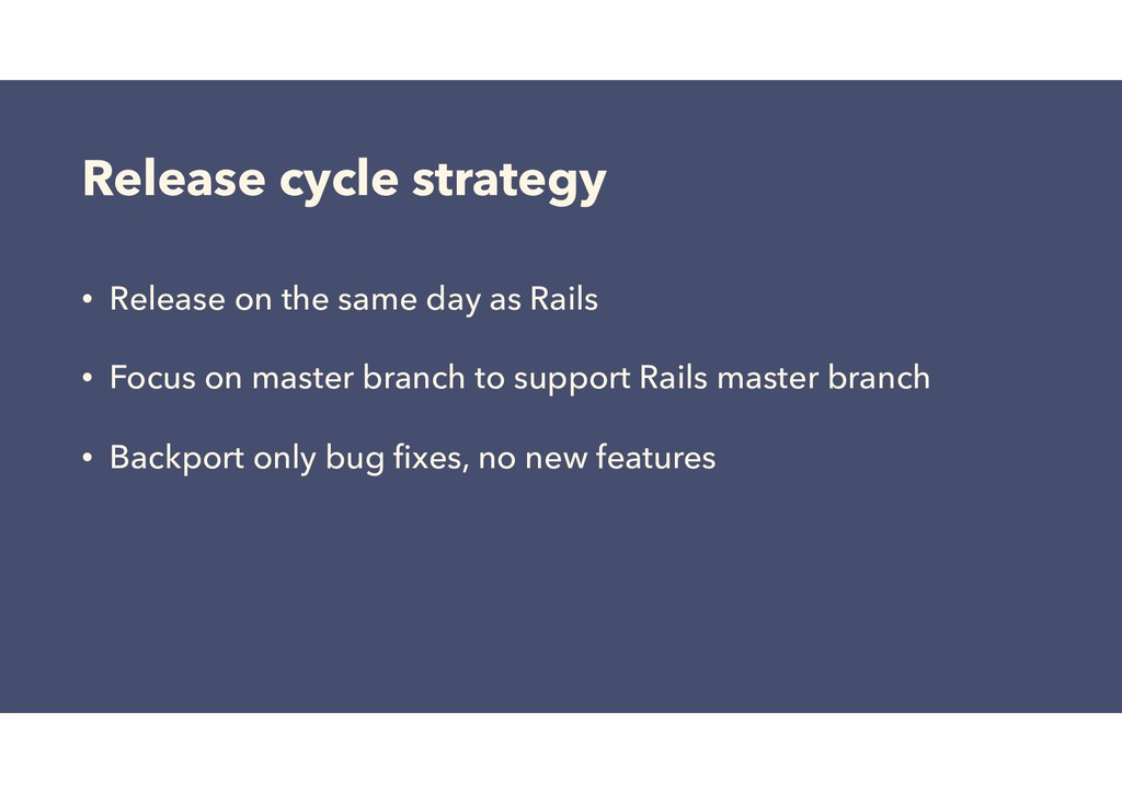 Release cycle strategy • Release on the same da...