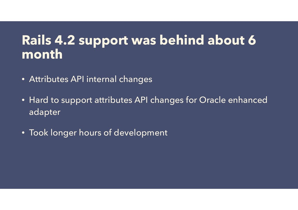 Rails 4.2 support was behind about 6 month • At...