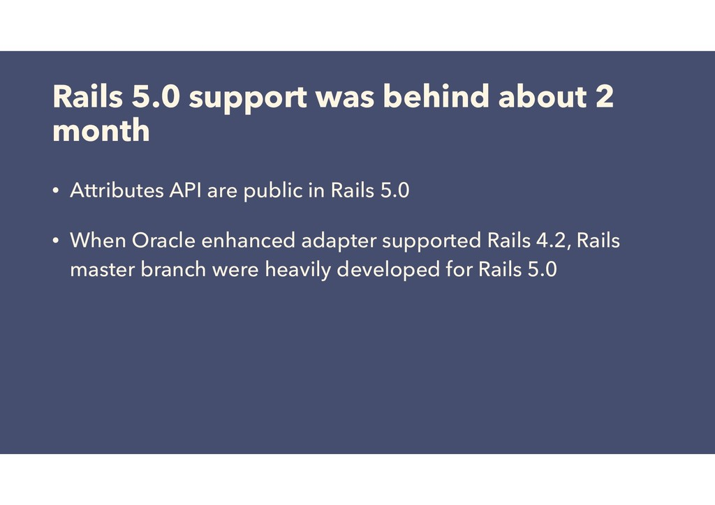 Rails 5.0 support was behind about 2 month • At...