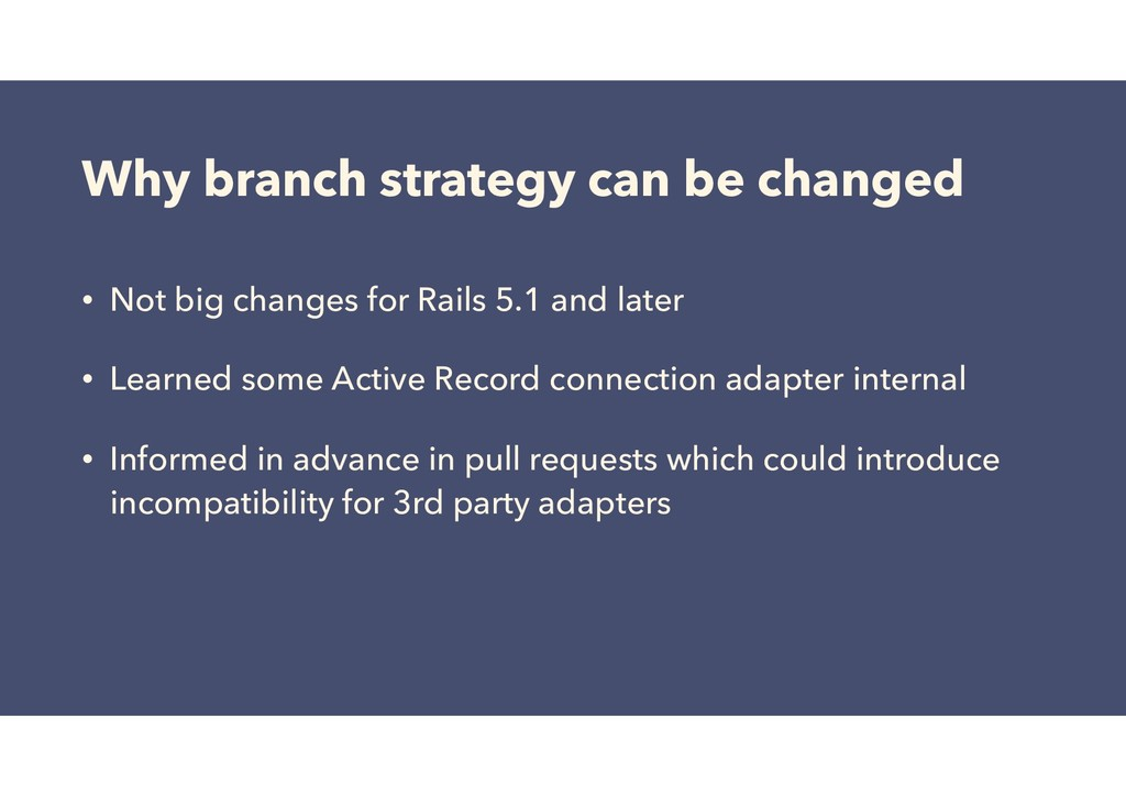 Why branch strategy can be changed • Not big ch...
