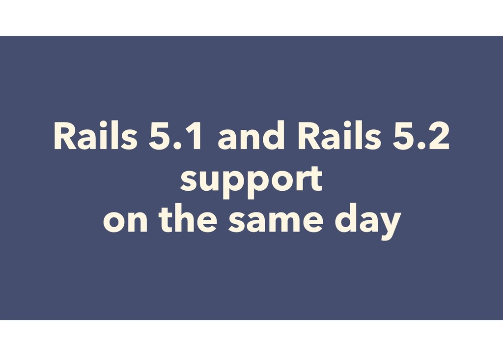 Rails 5.1 and Rails 5.2 support on the same day