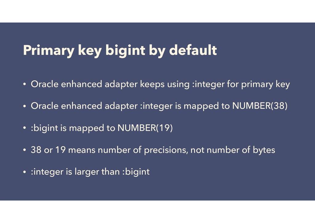 Primary key bigint by default • Oracle enhanced...