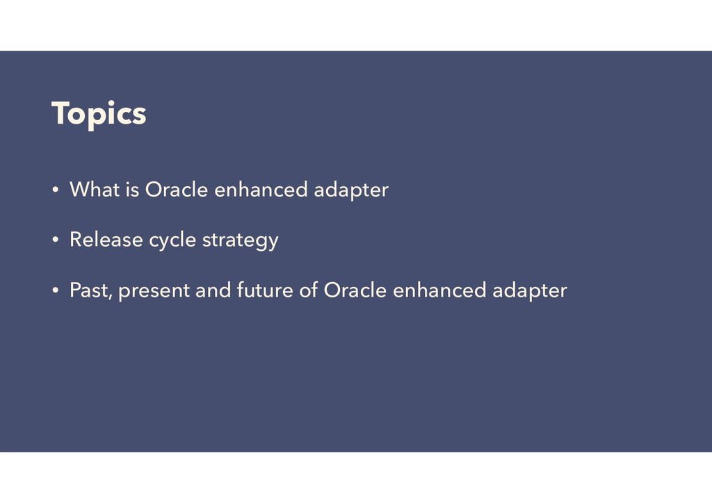 Topics • What is Oracle enhanced adapter • Rele...