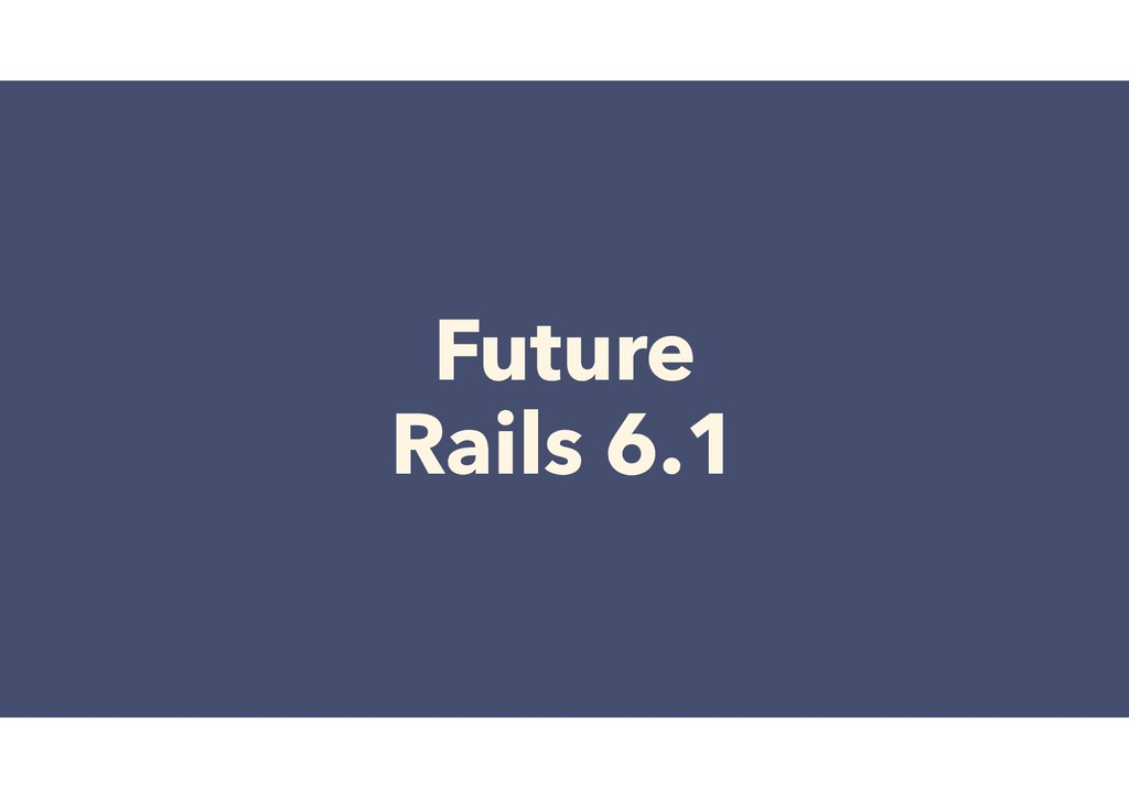 Future Rails 6.1