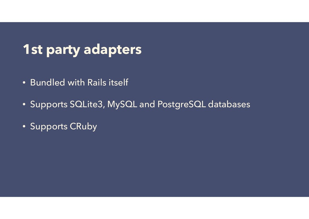 1st party adapters • Bundled with Rails itself ...
