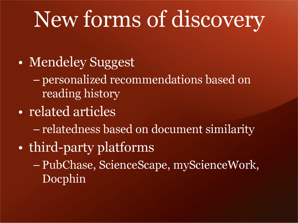 New forms of discovery • Mendeley Suggest – per...