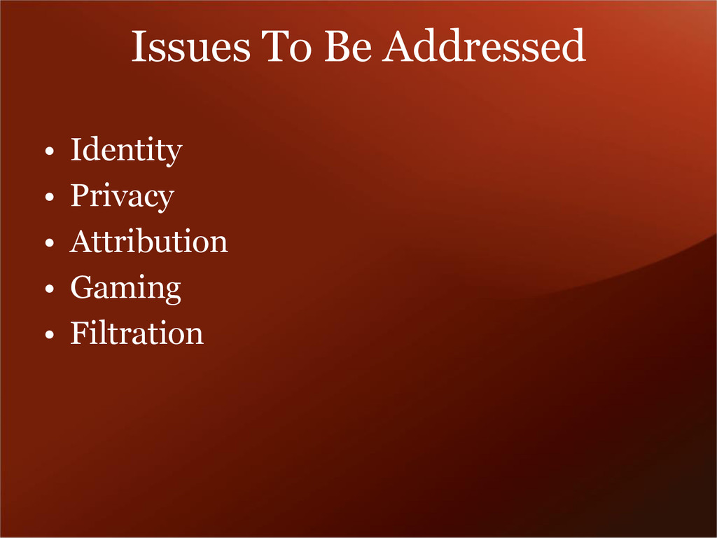 Issues To Be Addressed • Identity • Privacy • A...