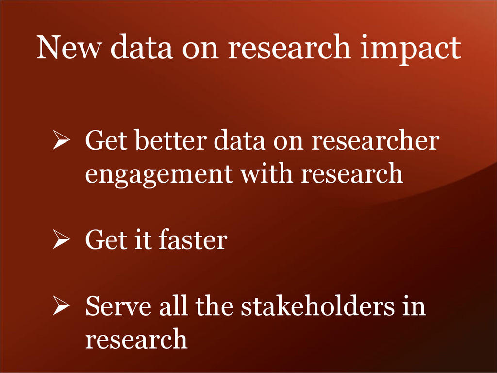 New data on research impact  Get better data o...