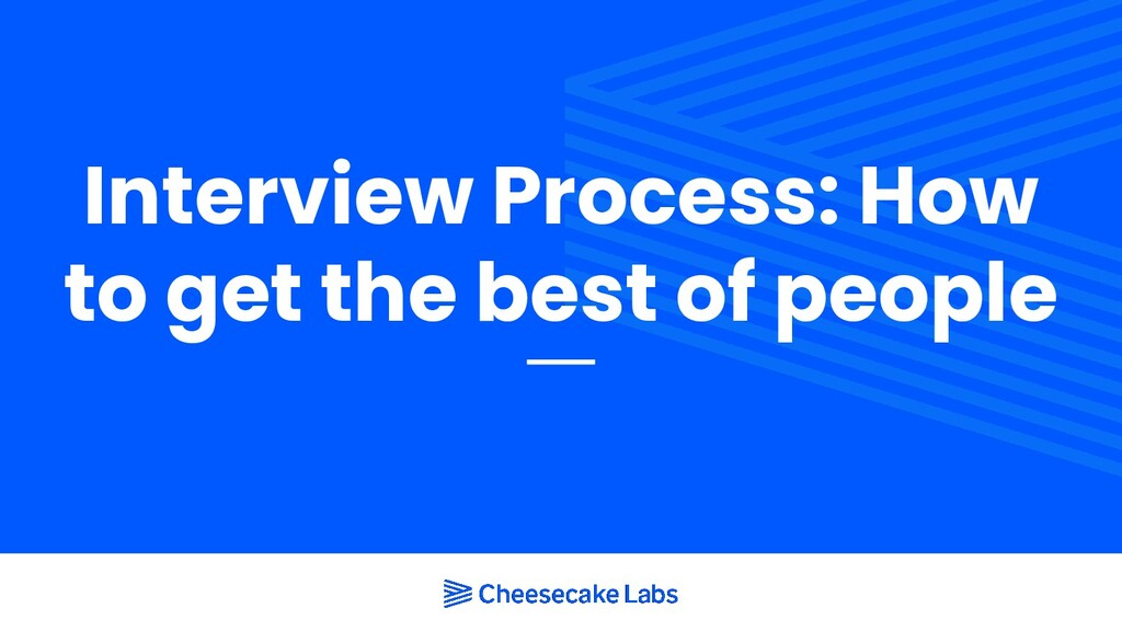 Interview Process: How to get the best of people