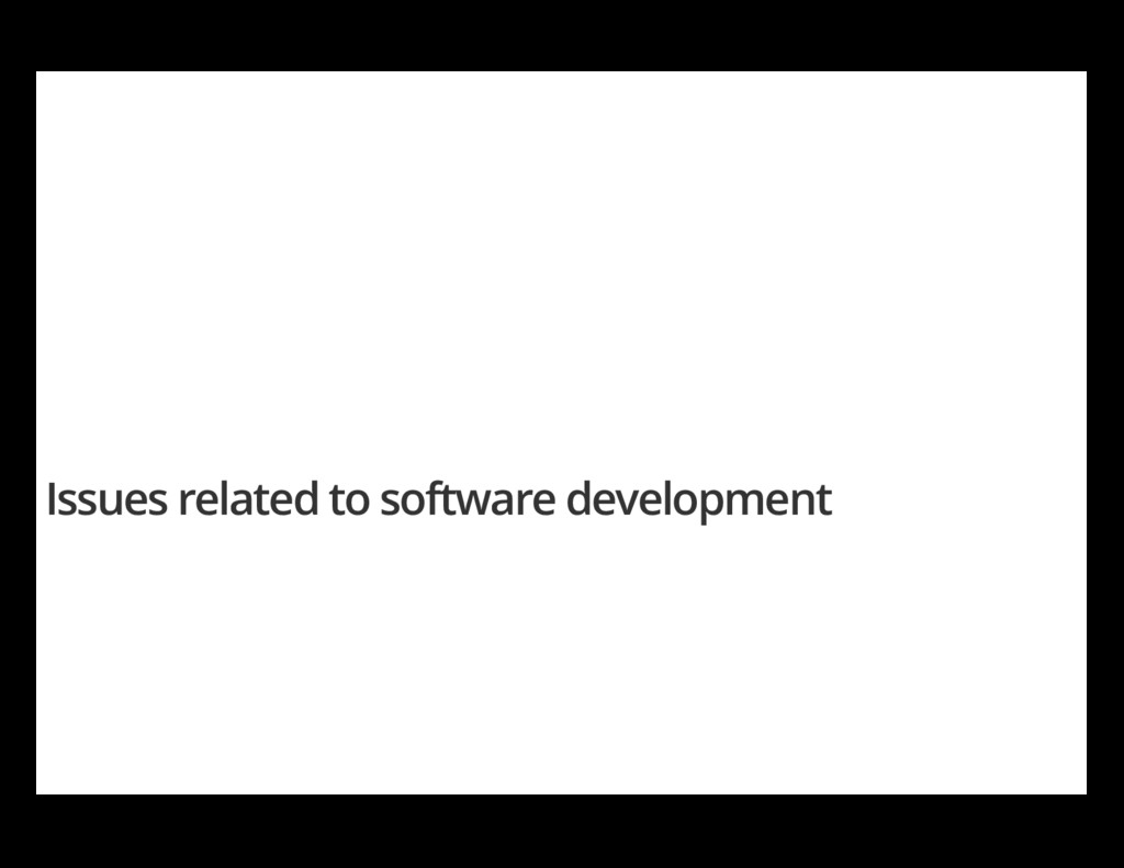Issues related to software development