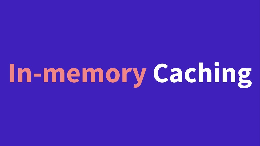 In-memory Caching