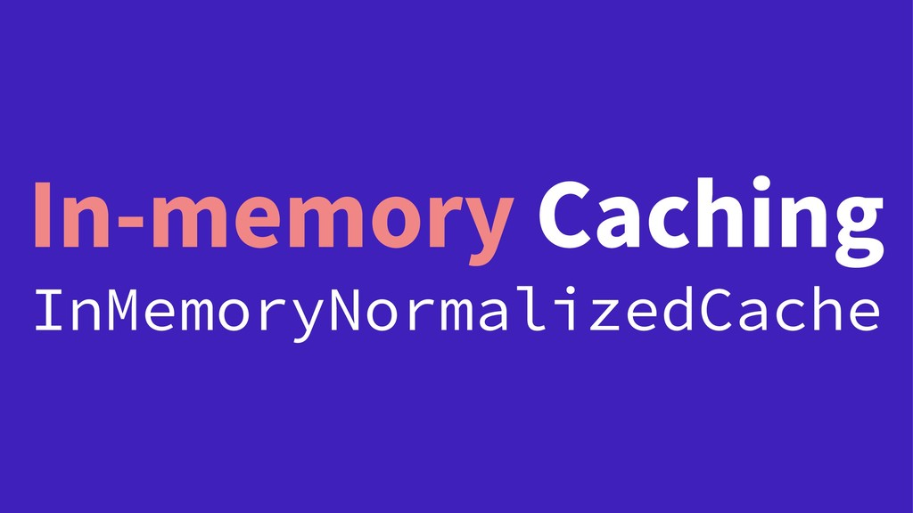 In-memory Caching InMemoryNormalizedCache
