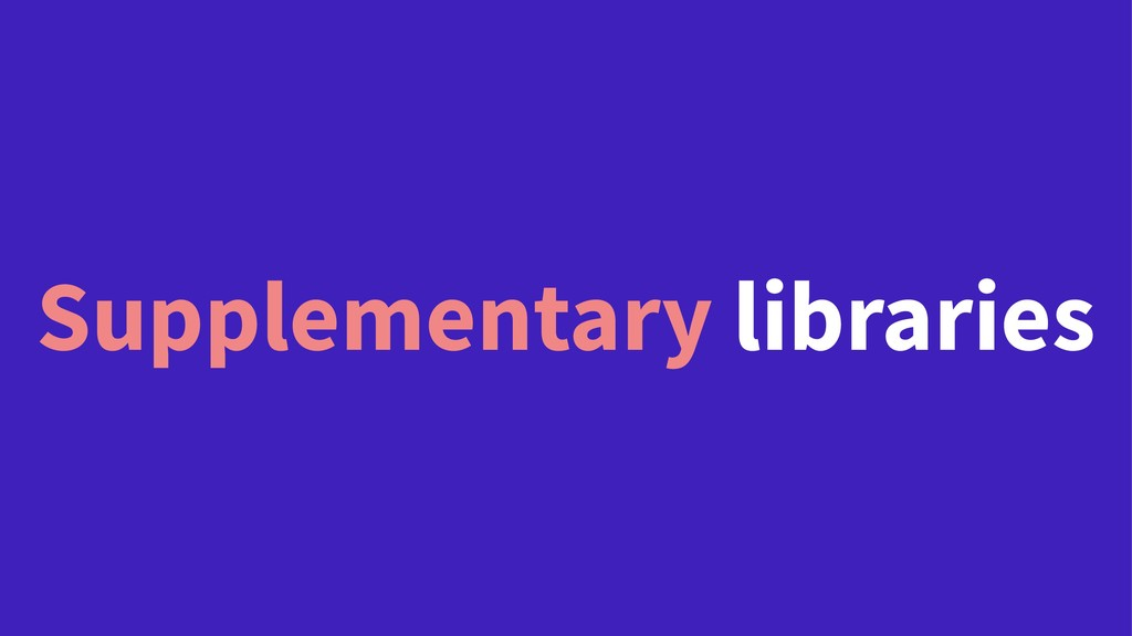 Supplementary libraries