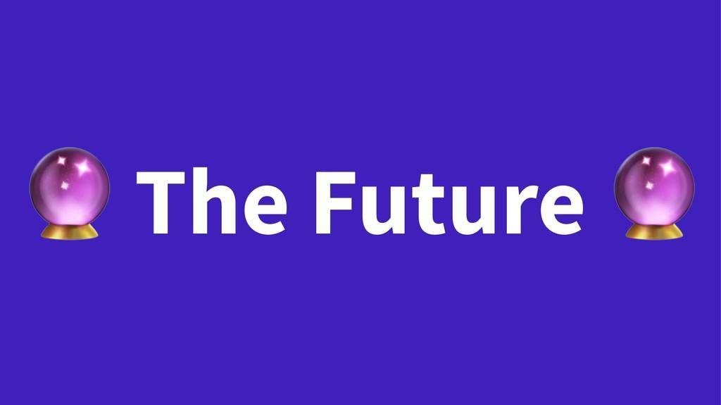 ! The Future