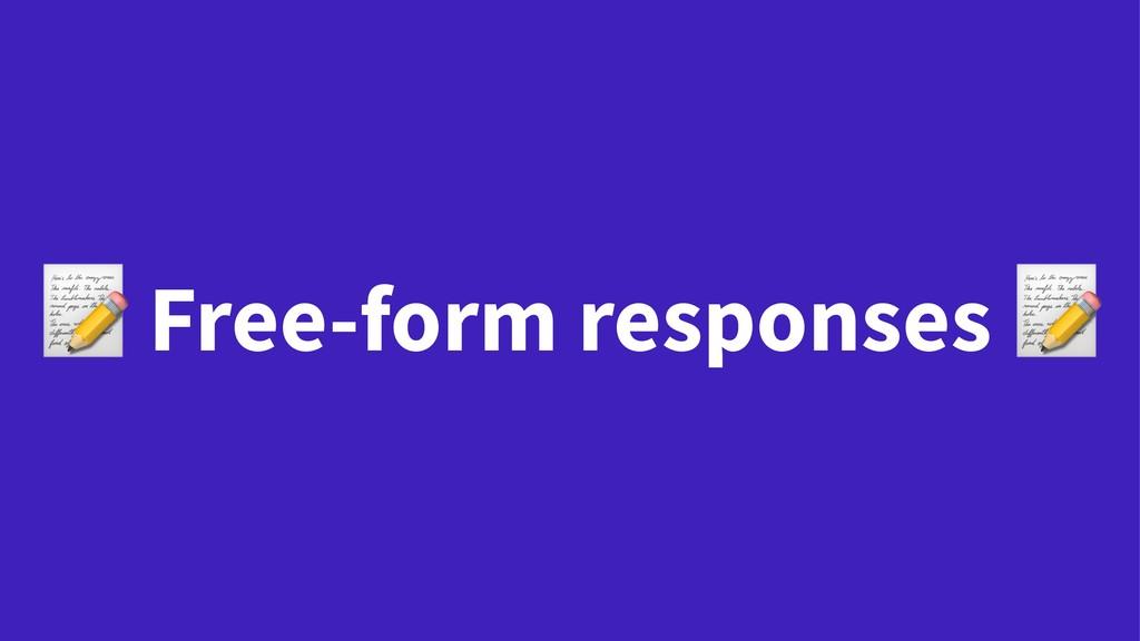! Free-form responses
