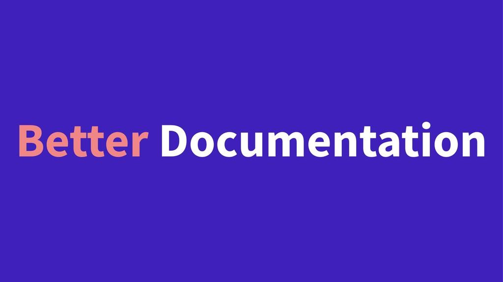 Better Documentation