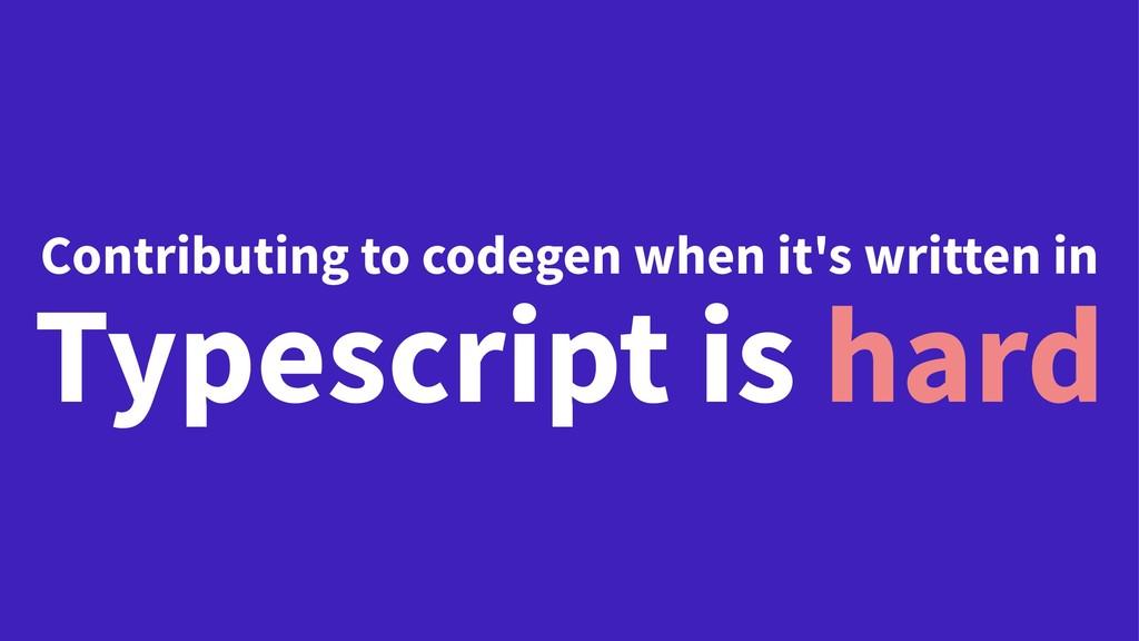 Contributing to codegen when it's written in Ty...