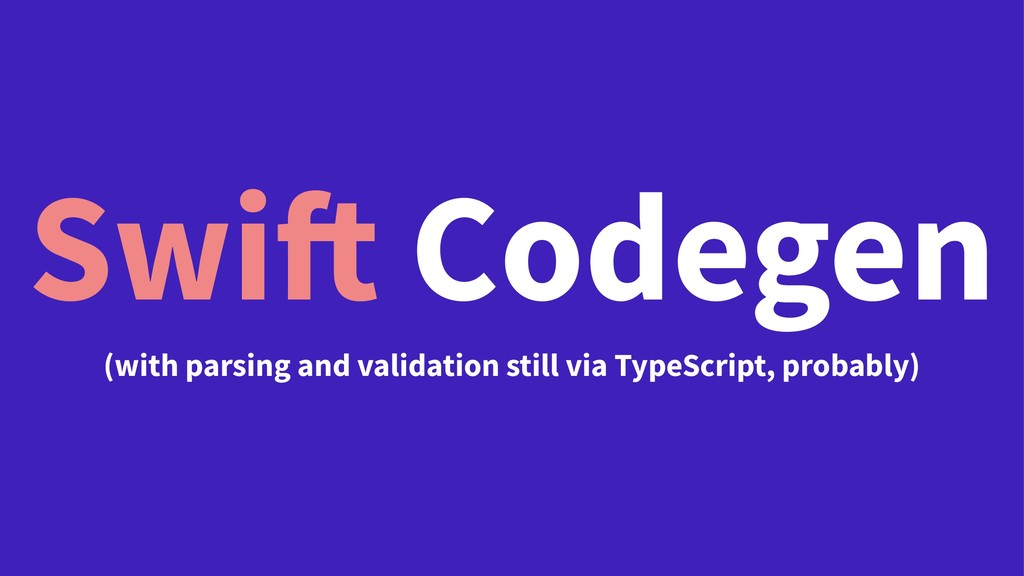 Swift Codegen (with parsing and validation stil...