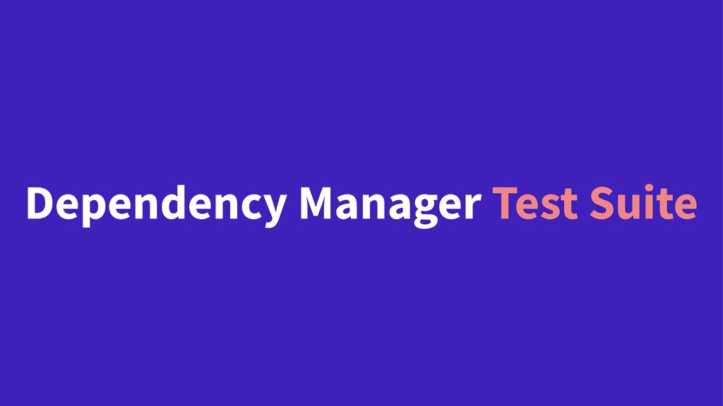 Dependency Manager Test Suite