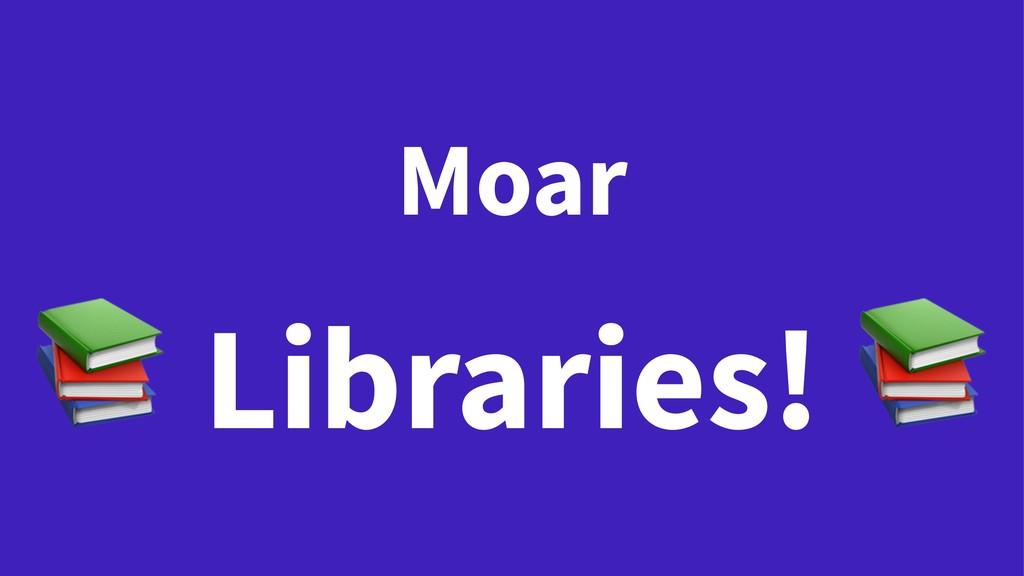 Moar ! Libraries!