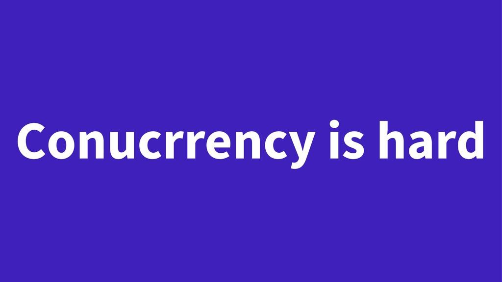 Conucrrency is hard