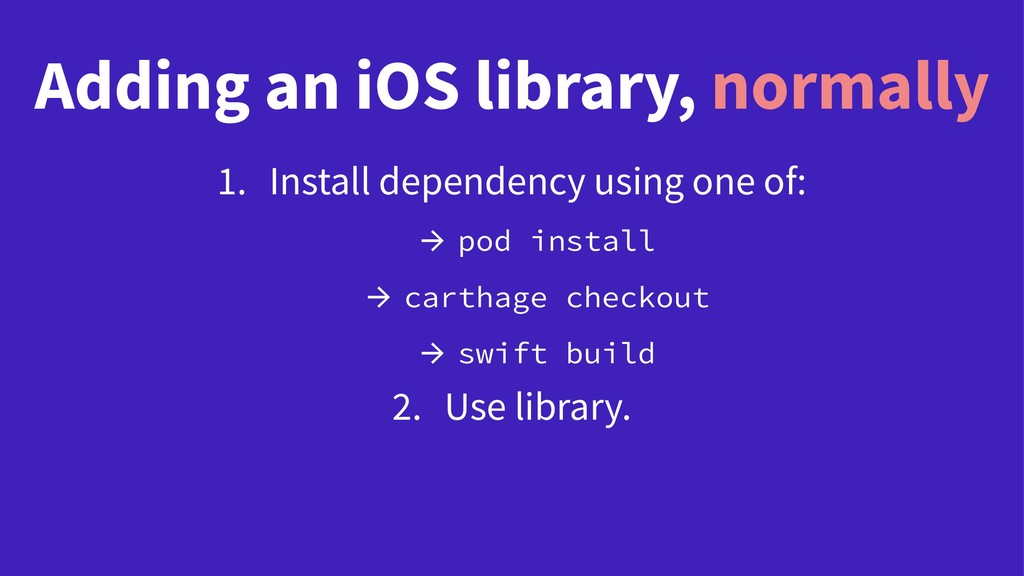 Adding an iOS library, normally 1. Install depe...