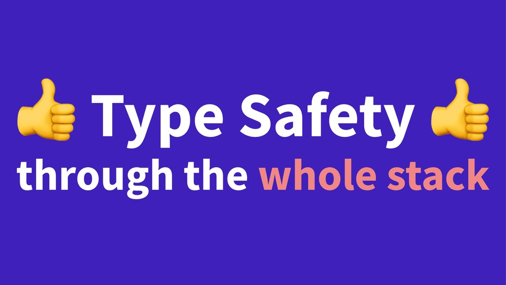 ! Type Safety through the whole stack