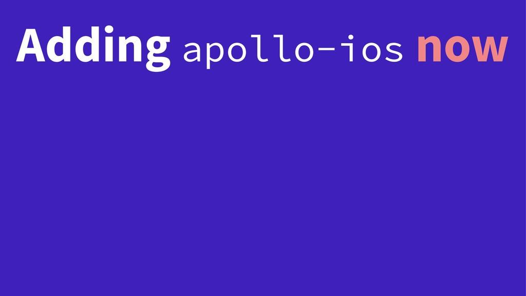 Adding apollo-ios now