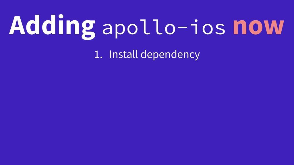 Adding apollo-ios now 1. Install dependency