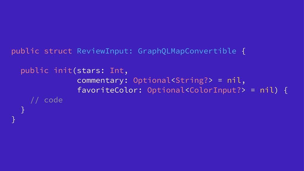 public struct ReviewInput: GraphQLMapConvertibl...
