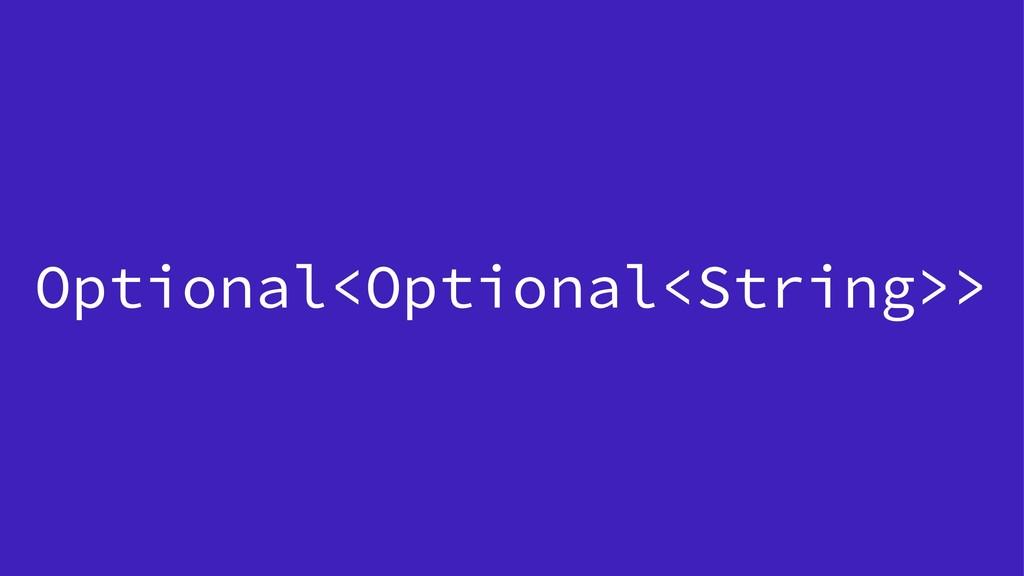 Optional<Optional<String>>