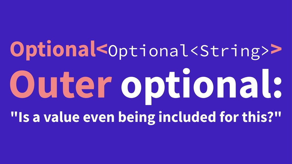 """Optional<Optional<String>> Outer optional: """"Is ..."""