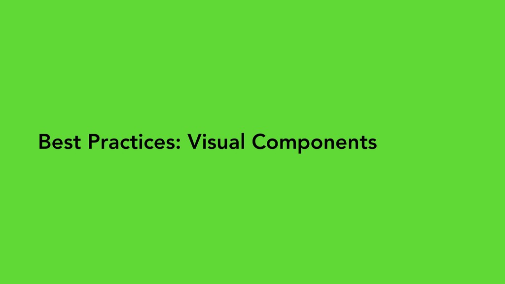 Best Practices: Visual Components
