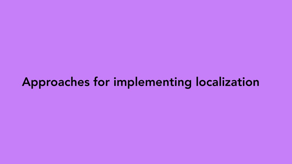 Approaches for implementing localization