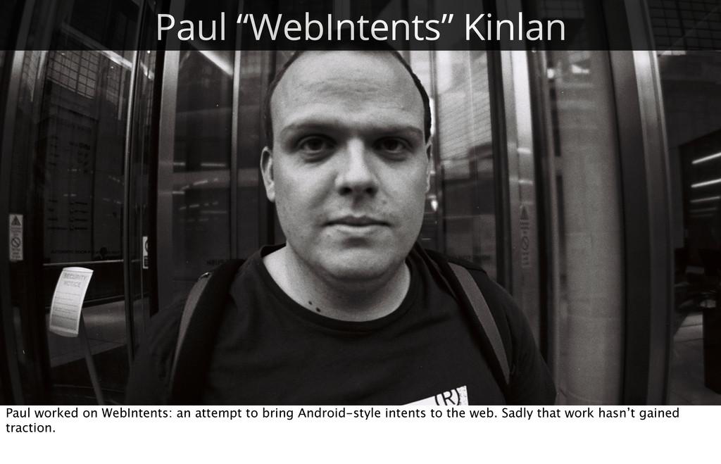 """14 Paul """"WebIntents"""" Kinlan Paul worked on WebI..."""
