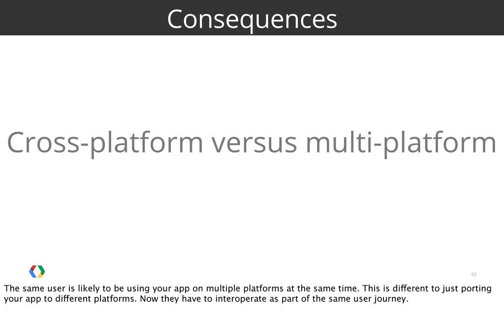 42 Consequences Cross-platform versus multi-pla...