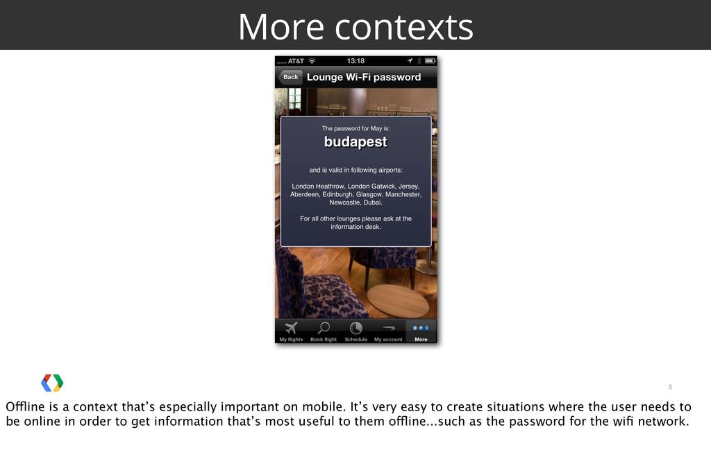 8 More contexts Offline is a context that's esp...
