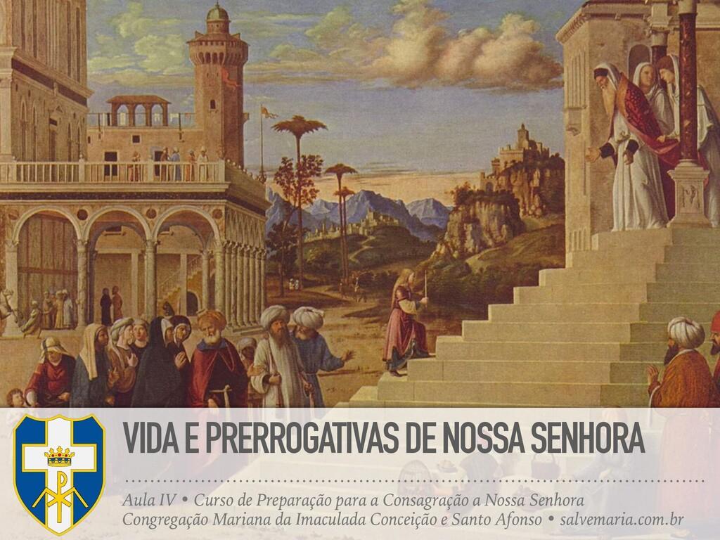 VIDA E PRERROGATIVAS DE NOSSA SENHORA Aula IV •...