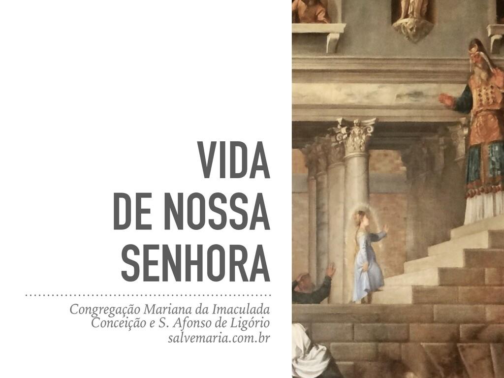 VIDA DE NOSSA SENHORA Congregação Mariana da Im...