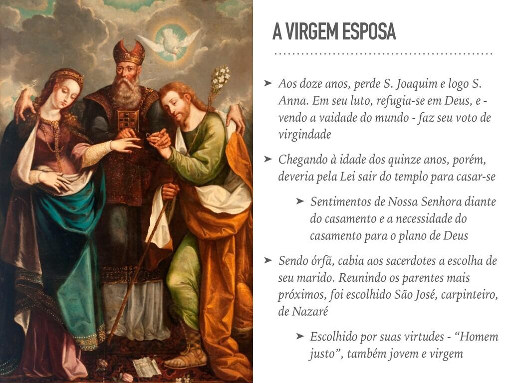 A VIRGEM ESPOSA ➤ Aos doze anos, perde S. Joaqu...