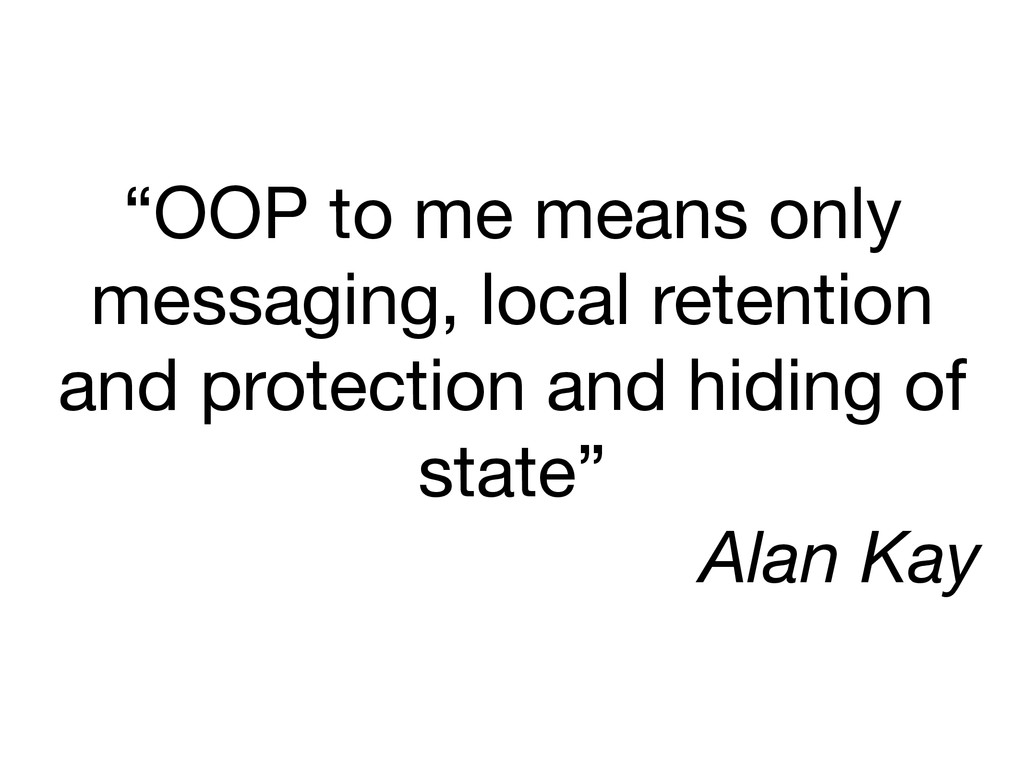 """OOP to me means only messaging, local retentio..."