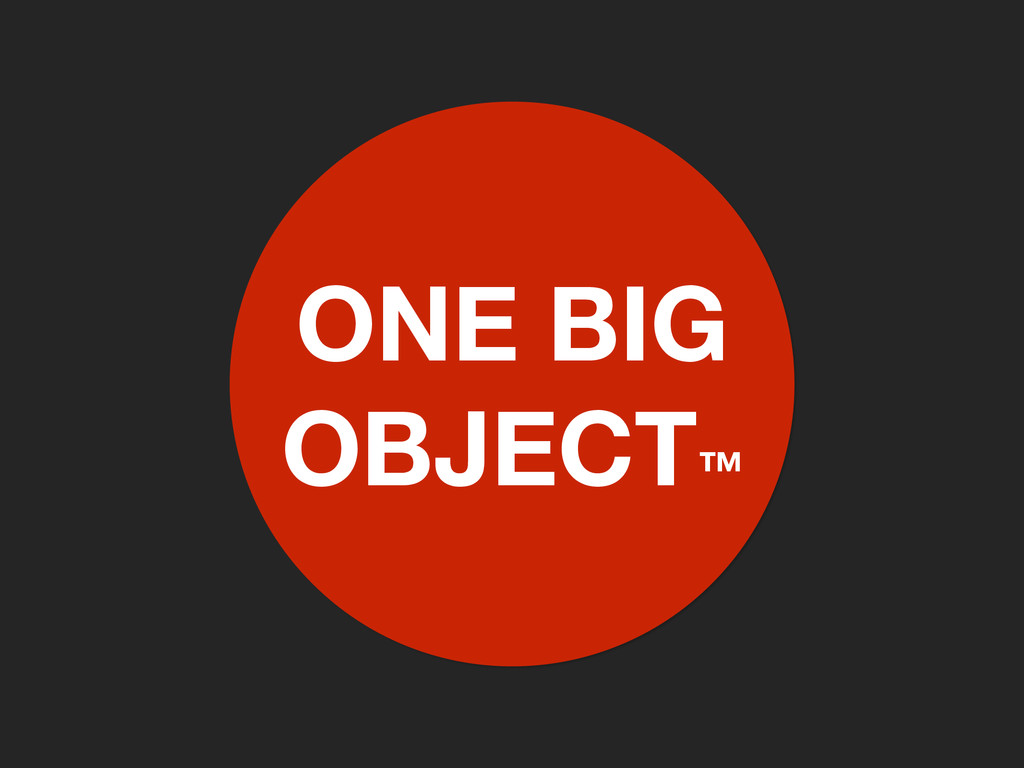 ONE BIG OBJECT™