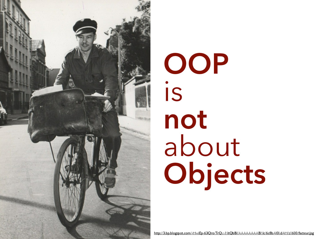 OOP is not about Objects http://3.bp.blogspot.c...