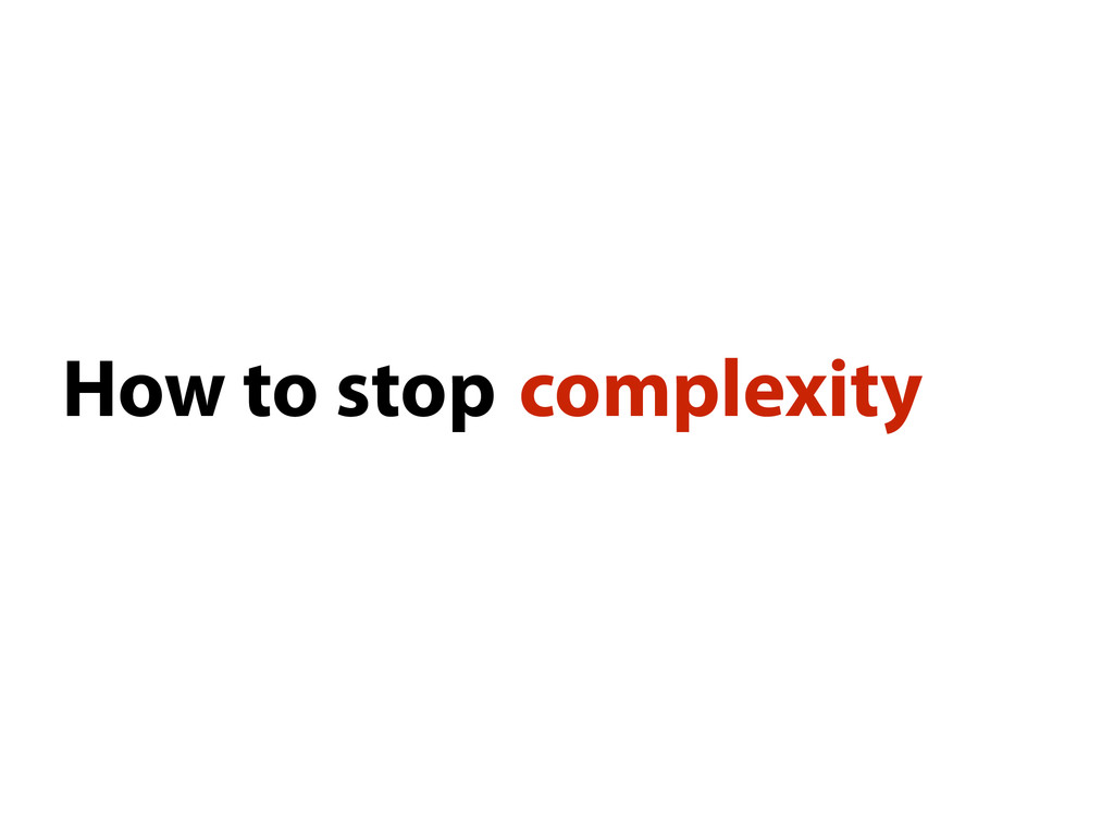 How to stop complexity
