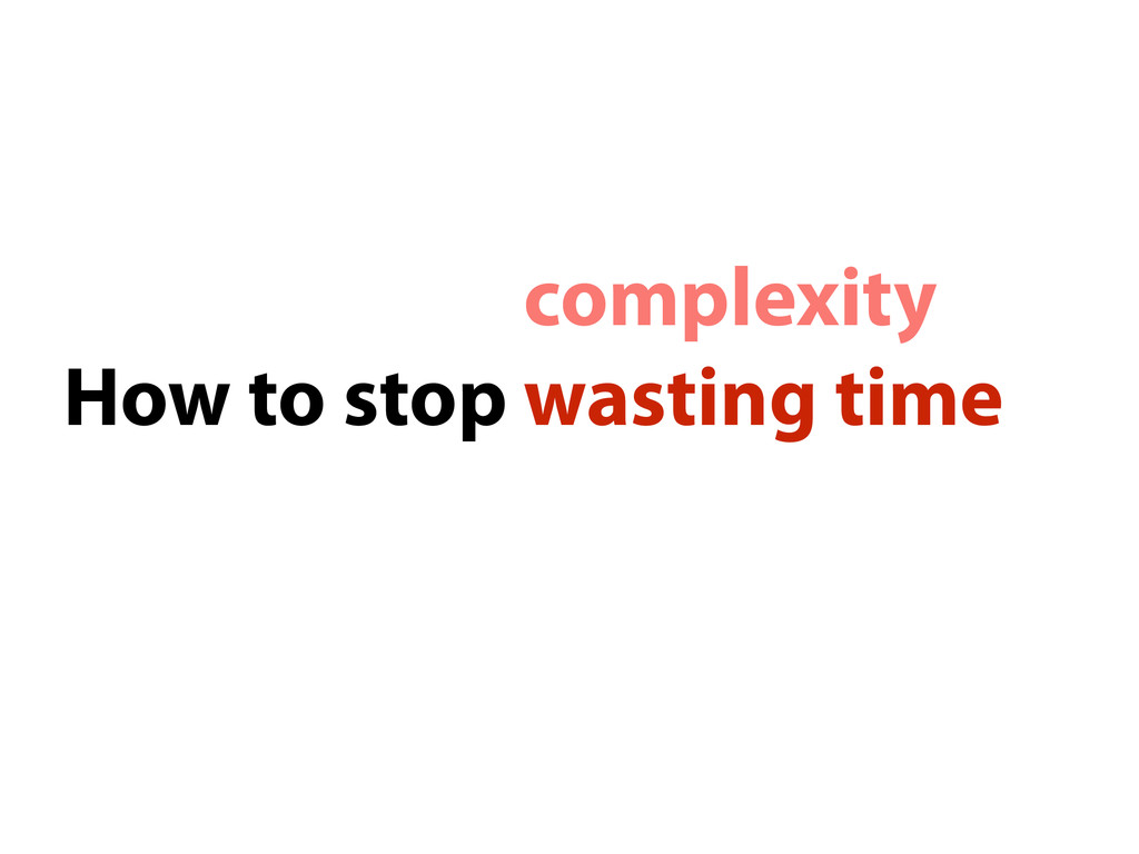 How to stop wasting time complexity