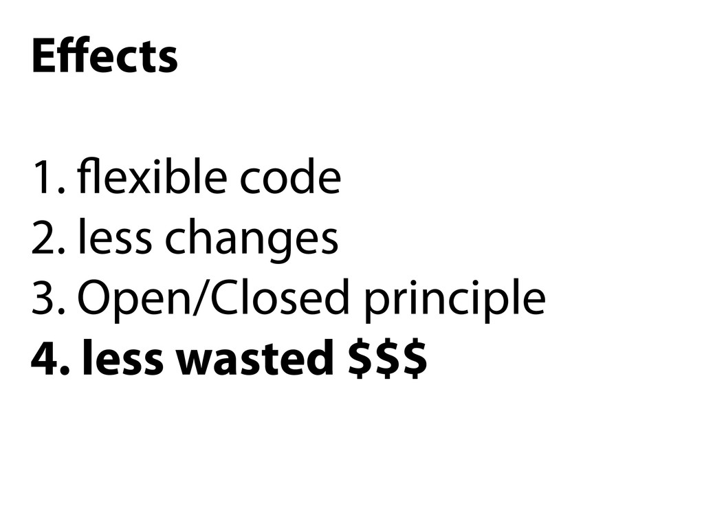Effects ! 1. flexible code 2. less changes 3. Op...